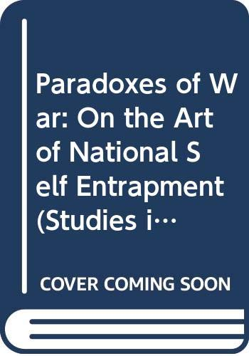 9780044451136: Paradoxes of War: On the Art of National Self-Entrapment (Studies in International Conflict, Vol 3)