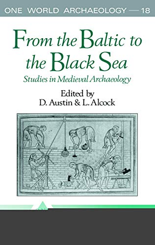 FROM THE BALTIC TO THE BLACK SEA. STUDIES IN MEDIEVAL ARCHAEOLOGY