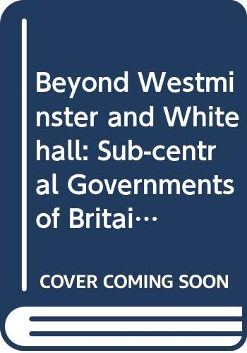 9780044451280: Beyond Westminster and Whitehall: Sub-central Governments of Britain