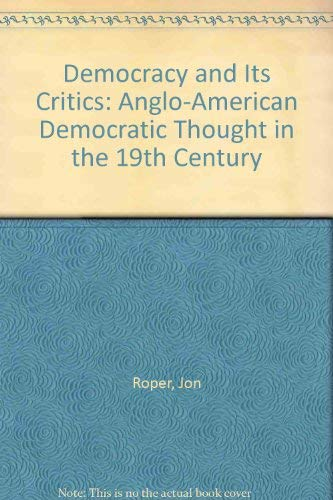 9780044451297: Democracy and Its Critics: Anglo-American Democratic Thought in the 19th Century