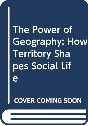 9780044452287: The Power of Geography: How Territory Shapes Social Life