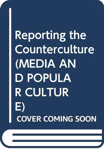 9780044452386: REPORTING COUNTERCULTURE CL (Media and Popular Culture)