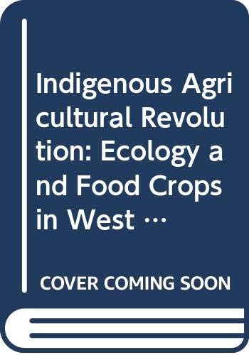 9780044452881: Indigenous Agricultural Revolution: Ecology and Food Crops in West Africa