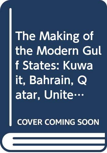 9780044452935: The Making of the Modern Gulf States: Kuwait, Bahrain, Qatar, United Arab Emirates, Oman (The making of the Middle East)