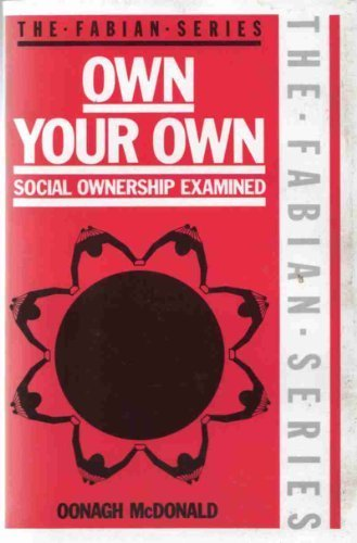 9780044452980: Own Your Own: Social Ownership Examined (The Fabian Series)