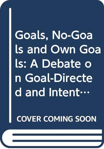 9780044453413: Goals, No Goals and Own Goals: Debate on Goal-directed and Intentional Behaviour