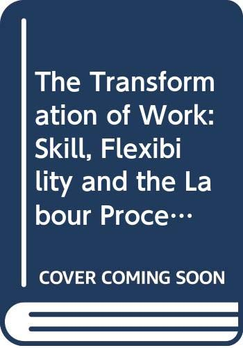 9780044453574: Transformation of Work: Skill, Flexibility and the Labour Process