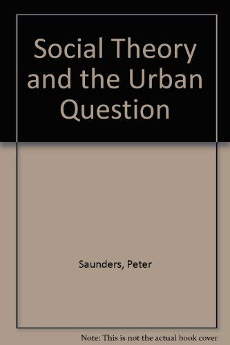 Social Theory and the Urban Question (004445371X) by Peter Saunders