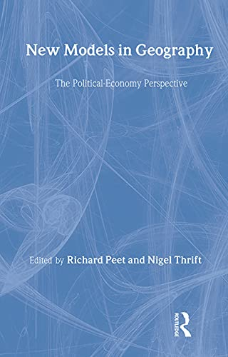 New Models in Geography: The Political-Economy Perspective, 2 Vols: Richard Peet & Nigel Thrift (...