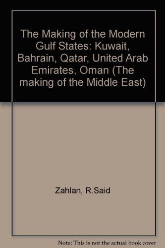 9780044454304: The Making of the Modern Gulf States: Kuwait, Bahrain, Qatar, United Arab Emirates, Oman (The making of the Middle East)