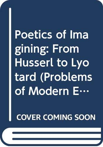 9780044454502: Poetics of Imagining: From Husserl to Lyotard (Problems of Modern European Thought)
