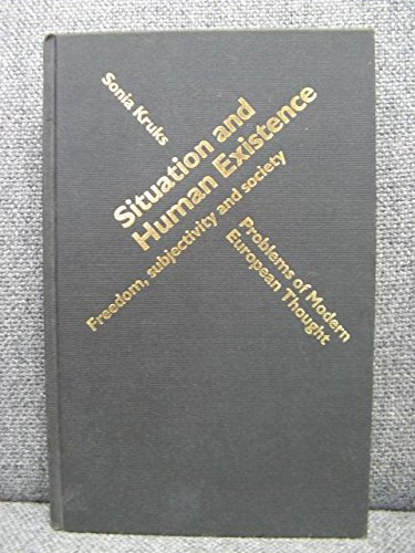 9780044454564: Situation and Human Existence: Freedom, Subjectivity and Society (Problems of Modern European Thought)