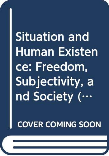 9780044454571: Situation and Human Existence: Freedom, Subjectivity, and Society (Problems of Modern European Thought)