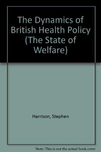 9780044454717: Dynamics of British Health Policy (The State of Welfare)