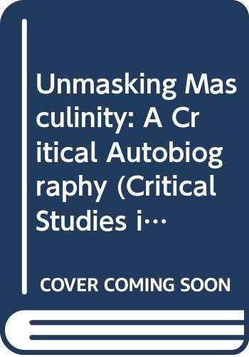 9780044455523: Unmasking Masculinity: A Critical Autobiography (Critical Studies in Men and Masculinities)
