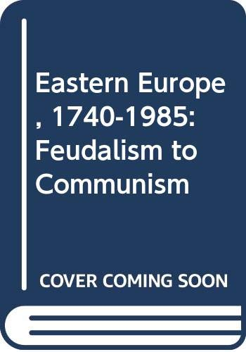 9780044455912: Eastern Europe, 1740-1985: Feudalism to Communism