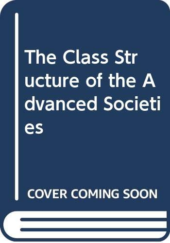 9780044456001: The Class Structure of the Advanced Societies