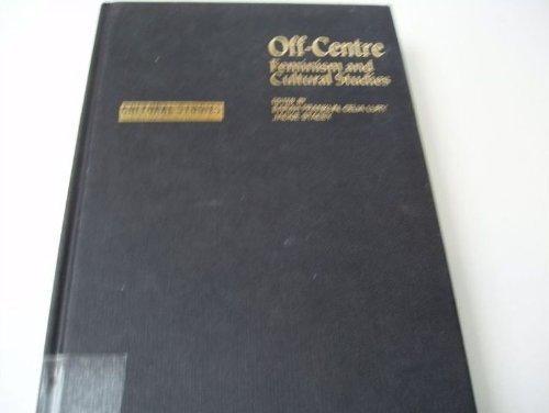 9780044456667: Off Centre: Feminism and Cultural Studies (Cultural Studies Birmingham)