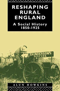 9780044457053: Reshaping Rural England: A Social History 1850-1925