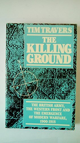 9780044457367: 'THE KILLING GROUND: BRITISH ARMY, THE WESTERN FRONT AND THE EMERGENCE OF MODERN WARFARE, 1900-18'