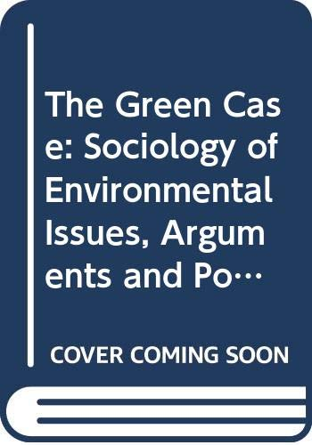 9780044457527: The Green Case: Sociology of Environmental Issues, Arguments and Politics