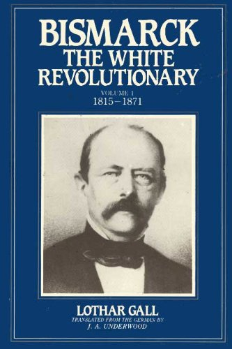 9780044457787: Bismarck: The White Revolutionary : 1815-1871