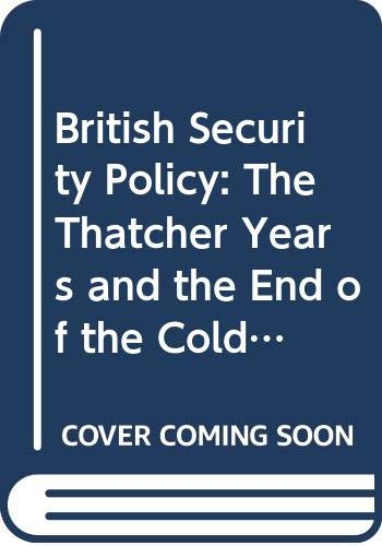 9780044458197: British Security Policy: The Thatcher Years and the End of the Cold War