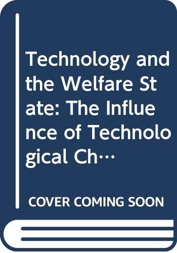 9780044458418: Technology and the Welfare State: The Influence of Technological Change upon the Development of Health Care in Britain and America