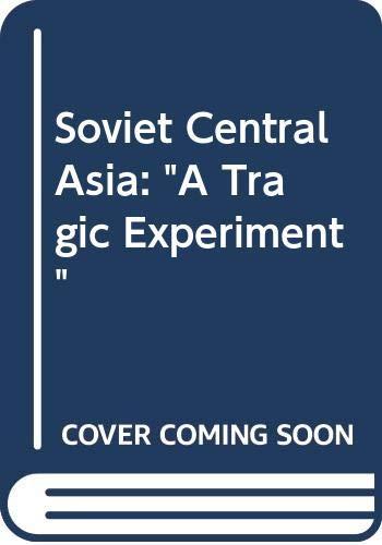 9780044458968: Soviet Central Asia: A Tragic Experiment