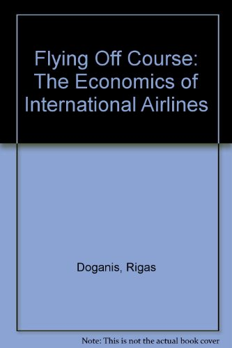 9780044459835: Flying Off Course: The Economics of International Airlines