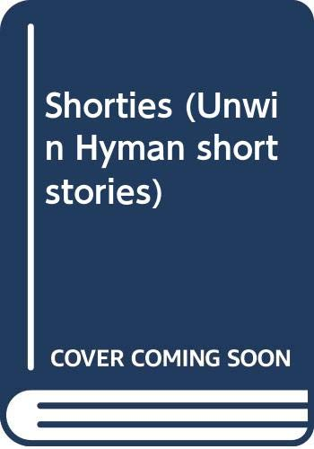 9780044480419: Shorties (Unwin Hyman short stories)