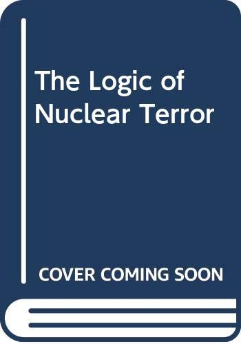 9780044970316: The Logic of Nuclear Terror