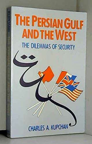 9780044970583: The Persian Gulf and the West: Dilemmas of Security