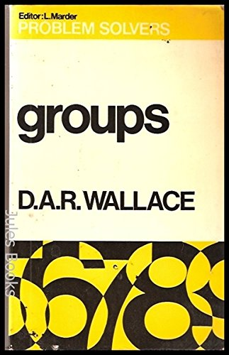Groups (Problem Solvers; No. 16): Wallace, D. A. R.