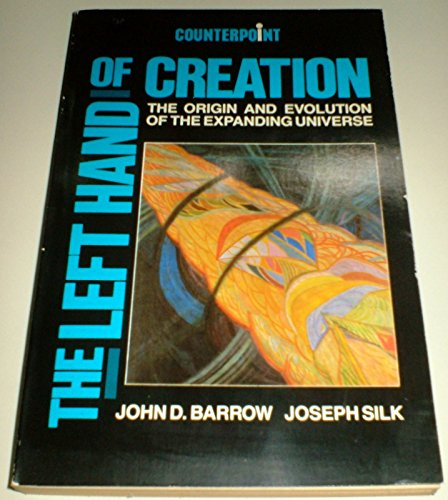 9780045230020: The Left Hand of Creation: Origin and Evolution of the Expanding Universe