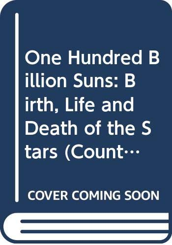 9780045230037: One Hundred Billion Suns: Birth, Life and Death of the Stars (Counterpoint)