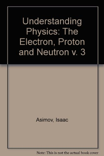 9780045300037: Understanding Physics: The Electron, Proton and Neutron v. 3