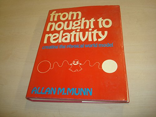 9780045300204: From Nought to Relativity: Creating the Physical World Model