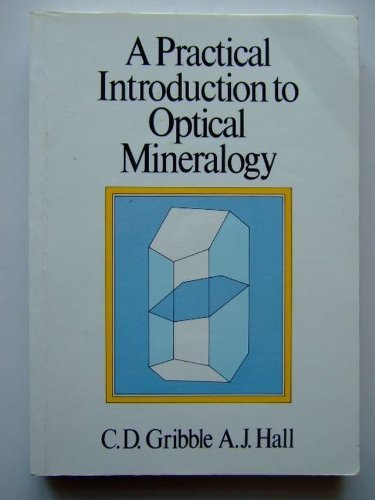 A Practical Introduction to Optical Mineralogy: Gribble, C.D.;Hall, A.J.