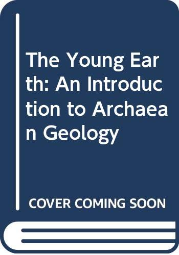 9780045500451: The Young Earth: An Introduction to Archaean Geology