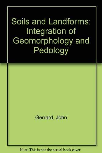 Soils and Landforms: An Integration of Geomorphology and Pedology: Gerrard, A.J.