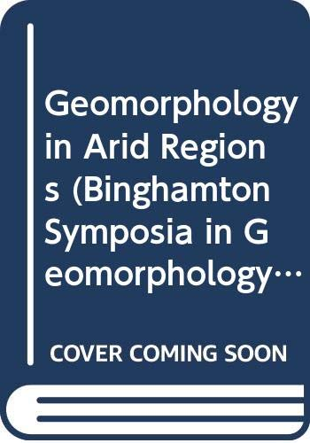9780045510788: Geomorphology in Arid Regions (Binghamton Symposia in Geomorphology)