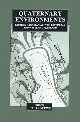 Quaternary Environments: Eastern Canadian Arctic, Baffin Bay and Western Greenland (0045510946) by J. Andrews