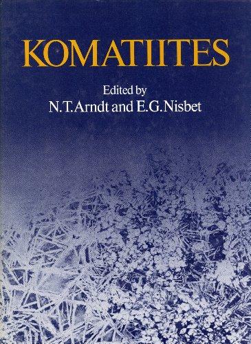 Komatiites: Arndt, N. T.; Nisbet, E. G.