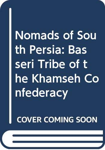 9780045720019: Nomads of South Persia: Basseri Tribe of the Khamseh Confederacy
