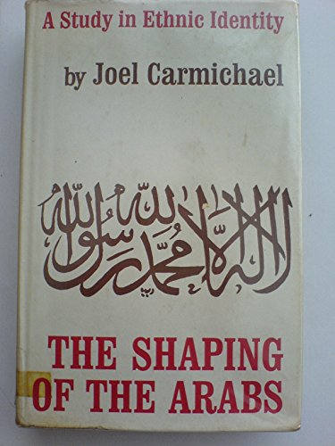 9780045720170: Shaping of the Arabs: Study in Ethnic Identity