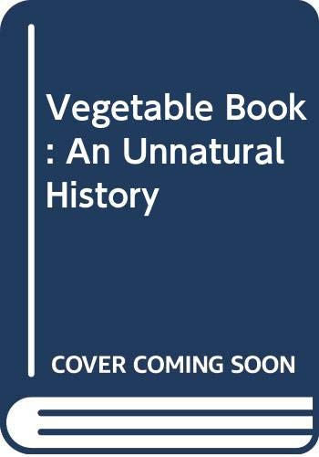 9780045810086: Vegetable Book: An Unnatural History