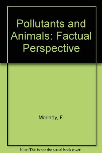 Pollutants and Animals: a Factual Perspective: Moriarty, F.