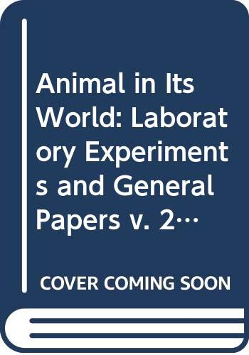 9780045910151: Laboratory Experiments and General Papers, 1932-1972 (The Animal in its World: Explorations of an Ethologist)