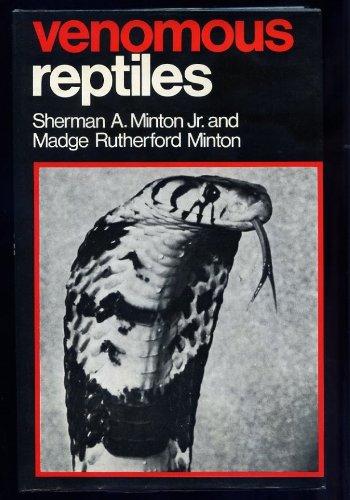 Venomous Reptiles: Minton, Sherman Anthony; Minton, Madge Rutherford